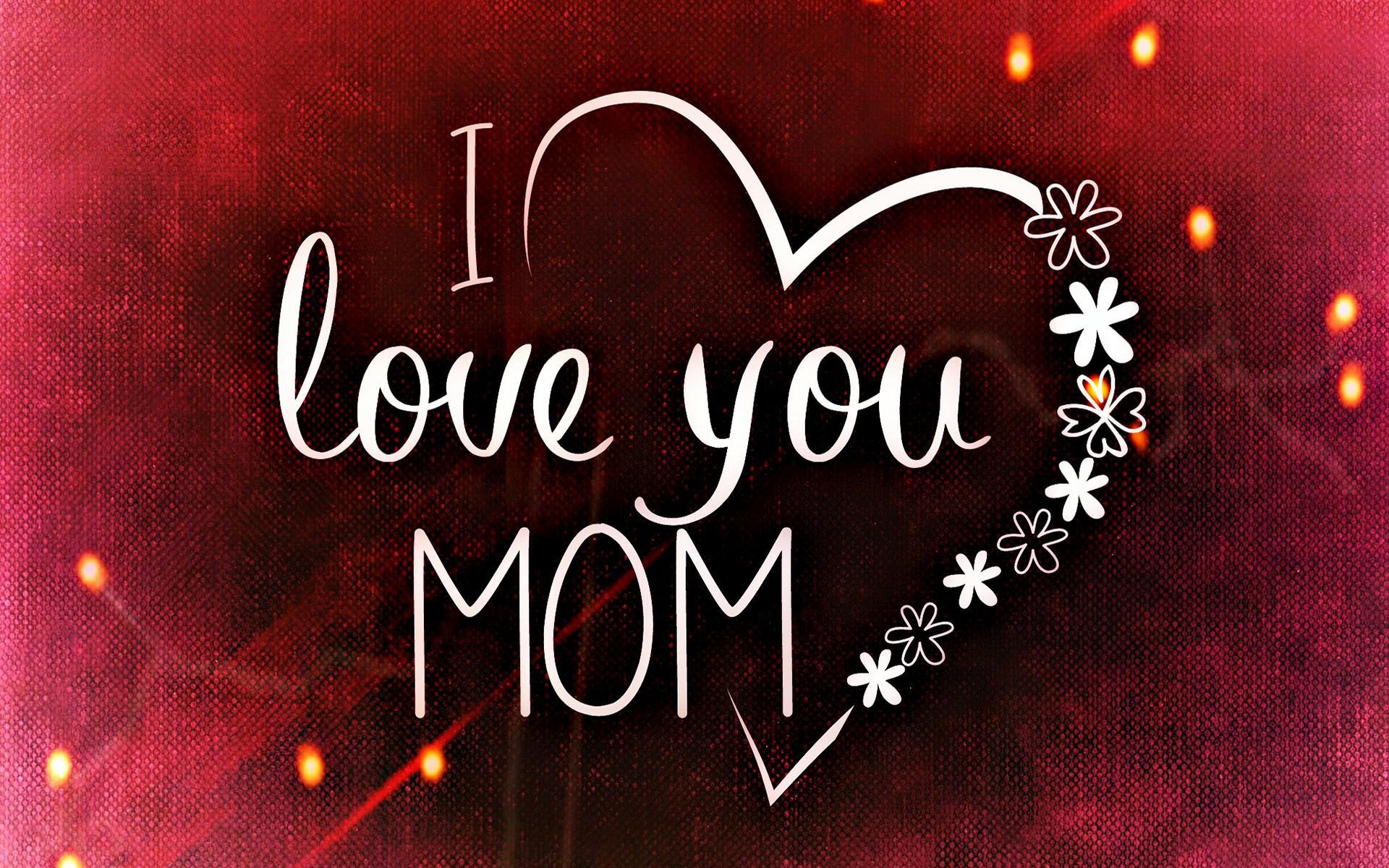 Wallpaper download hd love 2016 - I Love You Mom Wallpaper